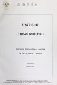 Claude Revel - L'Afrique subsaharienne - Contexte économique, sources de financement, risques.