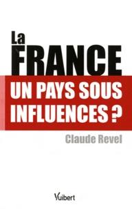 Claude Revel - La France - Un pays sous influences ?.