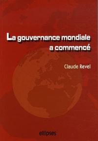 Claude Revel - La gouvernance mondiale a commencé - Acteurs, enjeux, influences... et demain ?.