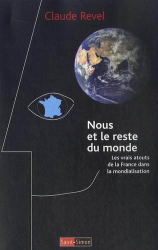 Claude Revel - Nous et le reste du monde - Les vrais atouts de la France dans la mondialisation.
