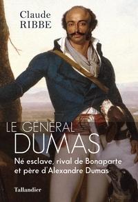 Claude Ribbe - Le Général Dumas - Né esclave, rival de Bonaparte et père d'Alexandre Dumas.