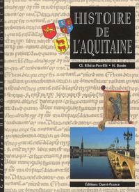 Claude Ribéra-Pervillé et Hubert Bonin - Histoire de l'Aquitaine.