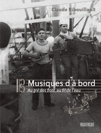 Claude Ribouillault - Musiques d'à bord - Au gré des flots, au fil de l'eau.