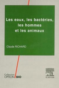 Claude Richard - Les eaux, les bactéries, les hommes et les animaux.
