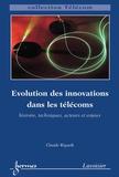 Claude Rigault - Evolution des innovations dans les télécoms histoire techniques acteurs et enjeux collection telecom.