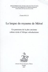 Claude Rilly - La langue du royaume de Méroé - Un panorama de la plus ancienne culture écrite d'Afrique subsaharienne.