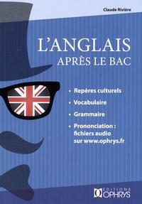 Claude Rivière - L'anglais après le Bac - Repères culturels, vocabulaire, grammaire, prononciation.