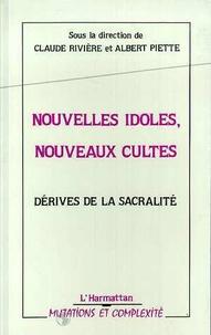 Claude Rivière et Albert Piette - Nouvelles idoles, nouveaux cultes - Dérives de la sacralité.