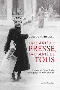 Claude Robillard - La Liberté de presse, la liberté de tous.