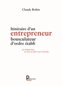 Lien de téléchargement de livre pdf gratuit Itineraire d'un entrepreneur bousculateur d'ordre établi  9791023613209 par Claude Robin