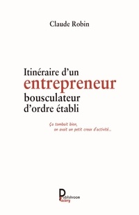 Claude Robin - Itinéraire d'un entrepreneur bousculateur d'ordre établi - Ça tombait bien, on avait un petit creux d'activité.