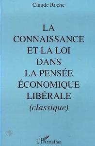 Claude Roche - La connaissance et la loi dans la pensée économique libérale, classique - Pour un retour à la philosophie.