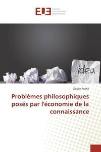 Claude Roche - Problèmes philosophiques posés par léconomie de la connaissance.