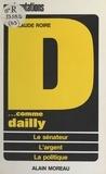 Claude Roire - Dossier D... comme Dailly - Le sénateur, l'argent, la politique.