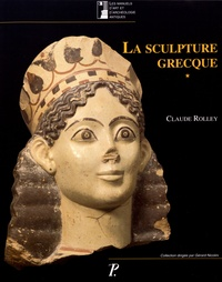 Claude Rolley - La sculpture grecque - Volume 1, Des origines au milieu du Ve siècle.