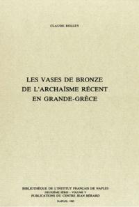Claude Rolley - Les vases de bronze de l'archaïsme récent en Grande Grèce.