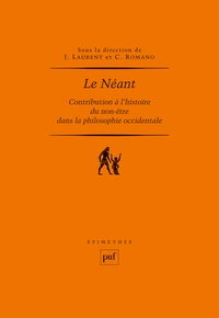 Claude Romano et Jérôme Laurent - Le Néant - Contribution à l'histoire du non-être dans la philosophie occidentale.