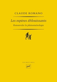 Claude Romano - Les repères éblouissants - Renouveler la phénoménologie.