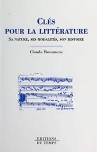 Claude Rommeru - Clés pour la littérature - Sa nature, ses modalités, son histoire.