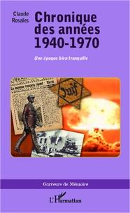 Chronique des années 1940-1970- Une époque bien tranquille - Claude Rosales pdf epub
