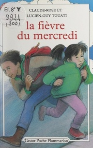 Claude-Rose Touati et Lucien-Guy Touati - La fièvre du mercredi.