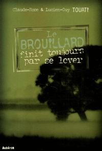 Claude-Rose Touati et Lucien-Guy Touati - Le brouillard finit toujours par se lever.
