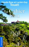 Claude-Rose Touati et Lucien-Guy Touati - Le cahier bleu.