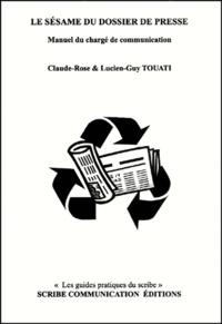 Claude-Rose Touati et Lucien-Guy Touati - Le sésame du dossier de presse - Manuel du chargé de communication.