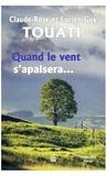 Claude-Rose Touati et Lucien-Guy Touati - Quand le vent s'apaisera....
