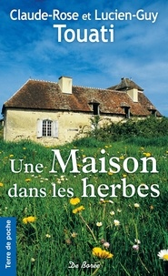 Claude-Rose Touati et Lucien-Guy Touati - Une Maison dans les herbes.
