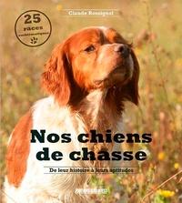 Claude Rossignol - Nos chiens de chasse - De leur histoire à leurs aptitudes.