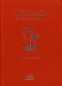 Claude Roux - Catalogue des lichens et champignons lichénicoles de France métropolitaine.