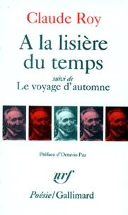 Claude Roy - À la lisière du temps. (suivi de) Le Voyage d'automne.