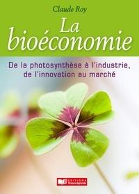 Claude Roy - La bioéconomie - De la photosynthèse à l'industrie, de l'innovation au marché.