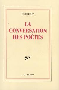 Claude Roy - La conversation des poètes.