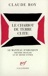"""Claude Roy - Le """"Chariot de terre cuite""""."""