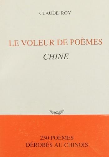 Claude Roy - Le voleur de poèmes - 250 poèmes dérobés au chinois.