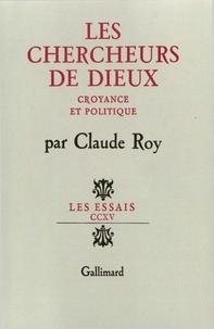 Claude Roy - Les Chercheurs de dieux. Croyance et politique.
