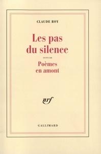 Claude Roy - Les pas du silence - Suivi de Poèmes en amont.