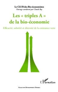 Claude Roy - Les triples A de la bio-économie - Efficacité, sobriété et diversité de la croissance verte.