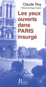 Claude Roy - Les yeux ouverts dans Paris insurgé.