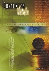 Claude Royère et Florent Varak - Connexion vitale Année 1 - Mon carnet de bord de la Bible.