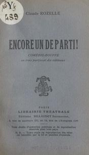Claude Rozelle - Encore un de parti ! - Comédie-bouffe en trois parties et dix tableaux.