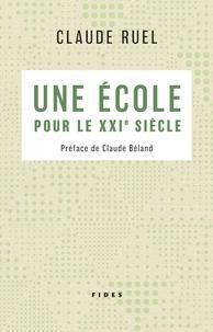 Claude Ruel - Une école pour le XXIe siècle.