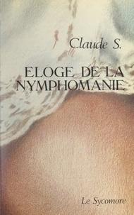 Claude S. - Éloge de la nymphomanie.