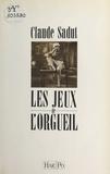 Claude Sadut - Les Jeux de l'orgueil.