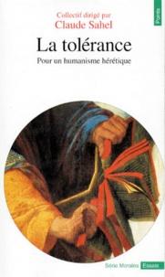 Claude Sahel - La tolérance - Pour un humanisme hérétique.