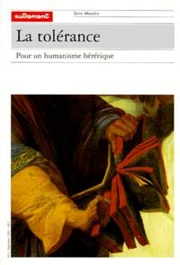 Claude Sahel et  Collectif - LA TOLERANCE. - Pour un humanisme hérétique.