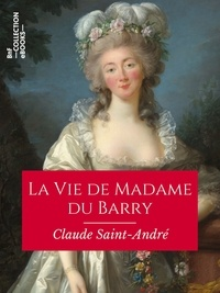 Claude Saint-André et Pierre de Nolhac - La Vie de Madame du Barry.