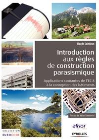 Claude Saintjean - Introduction aux règles de construction parasismique - Application courante de l'EC8 à la construction des bâtiments.